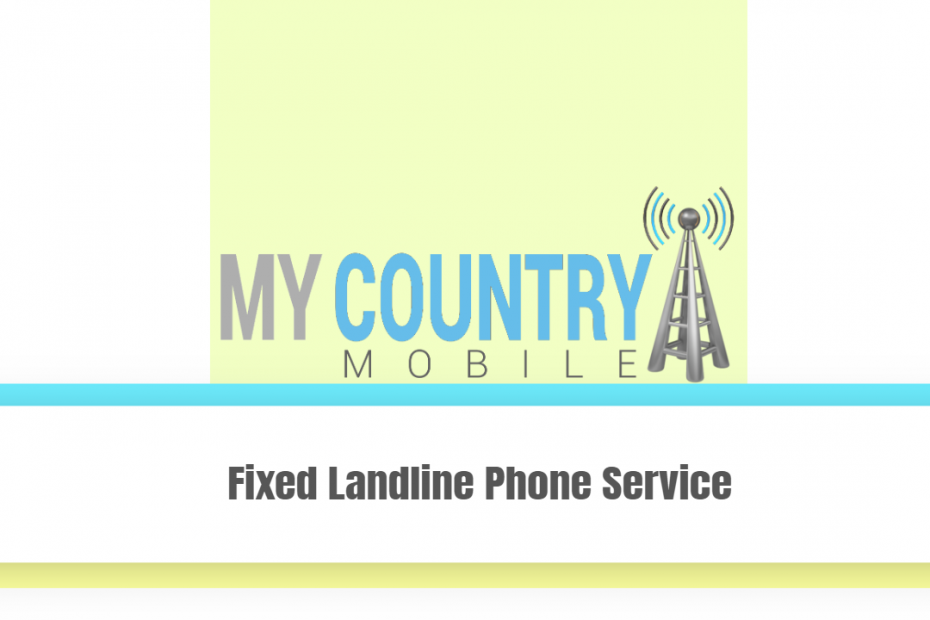 Fixed Landline Phone Service - My Country Mobile