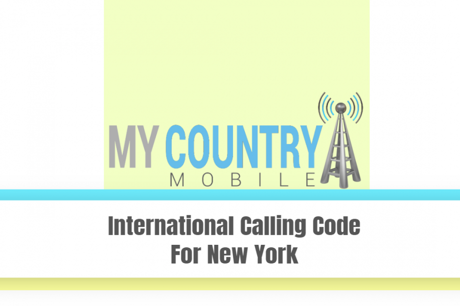 International Calling Code For New York - My Country Mobile