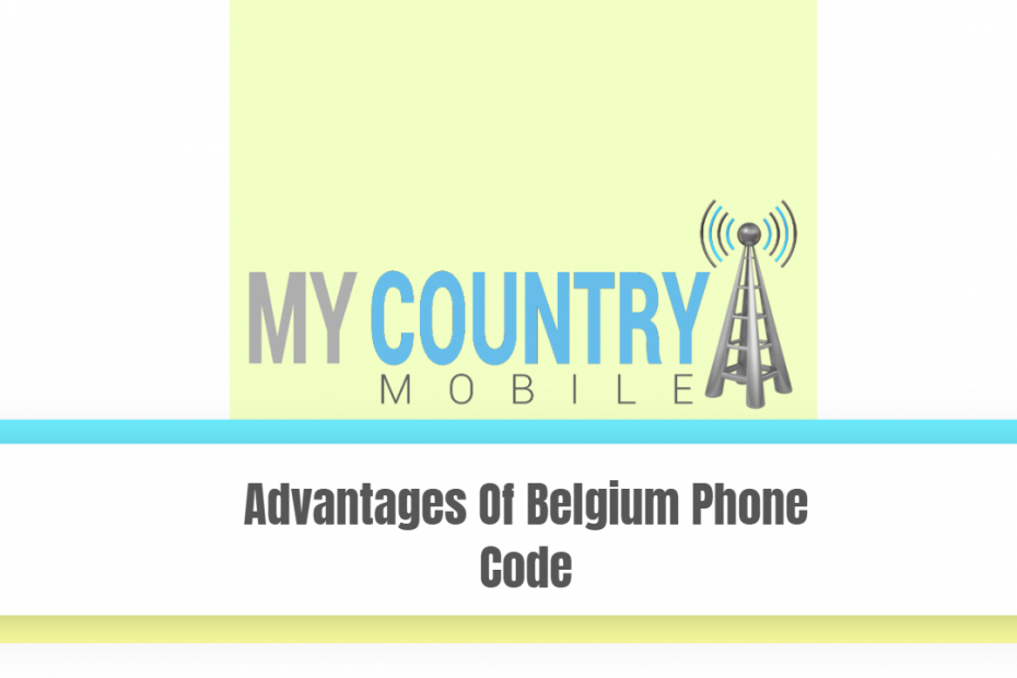 Advantages Of Belgium Phone Code - My Country Mobile