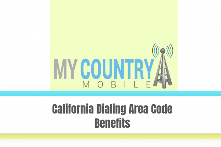 California Dialing Area Code Benefits - My Country Mobile