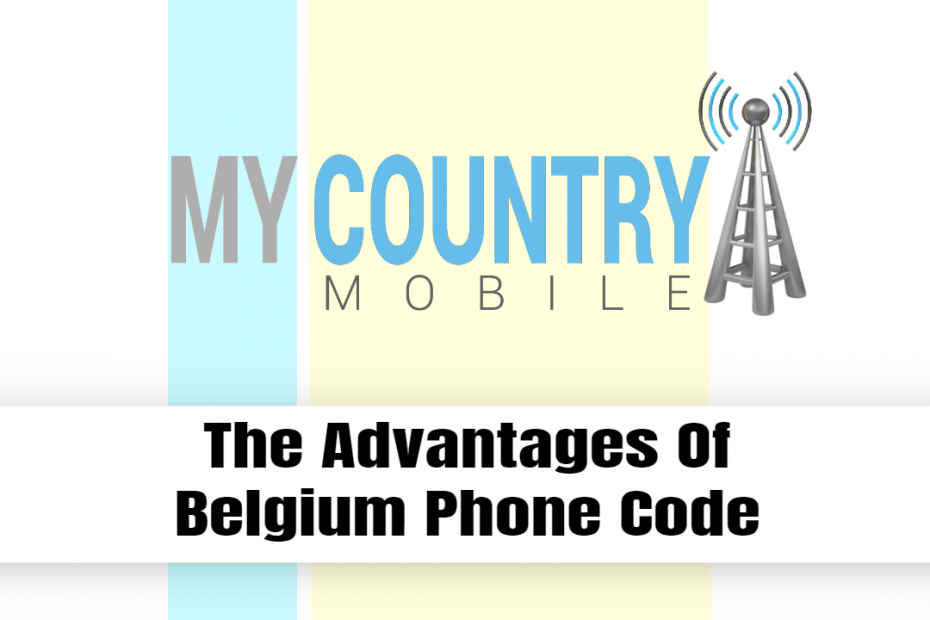 The Advantages Of Belgium Phone Code - My Country Mobile