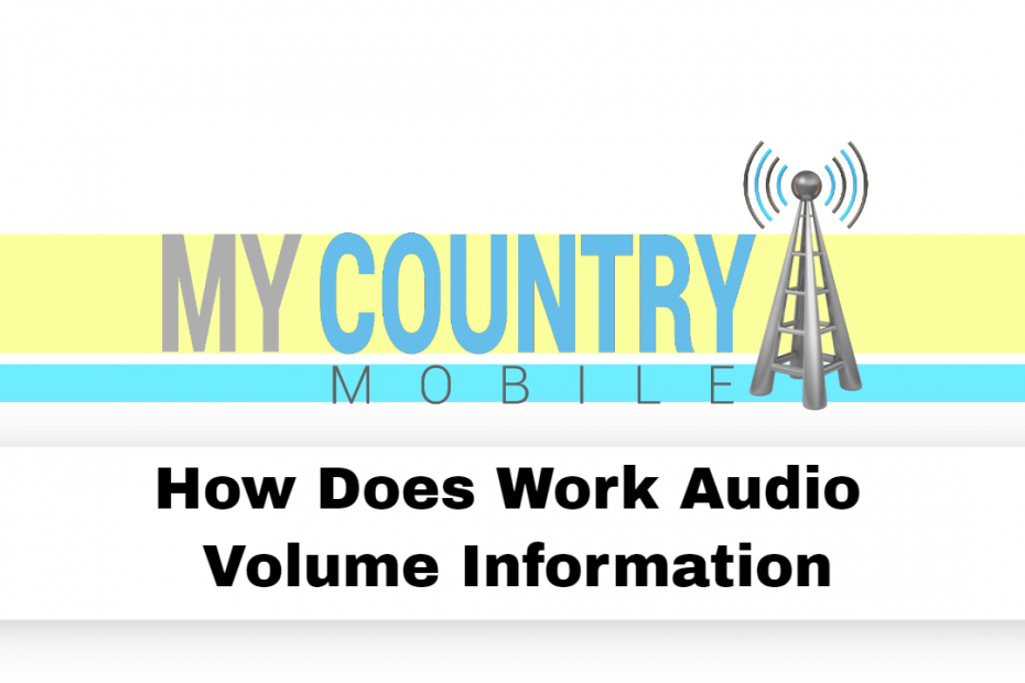 How Does Work Audio Volume Information - My Country Mobile