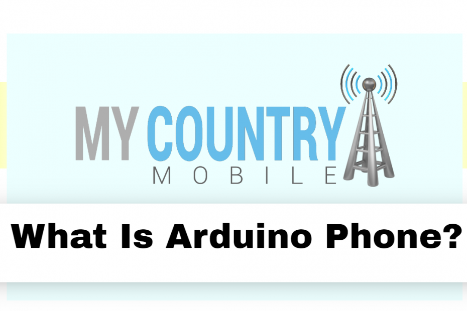 What Is Arduino Phone? - My Country Mobile
