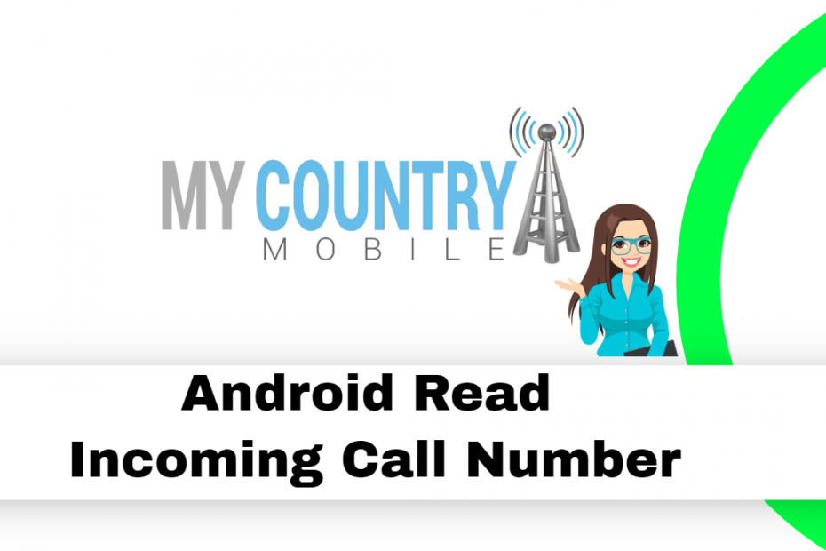 Android Read Incoming Call Number - My Country Mobile