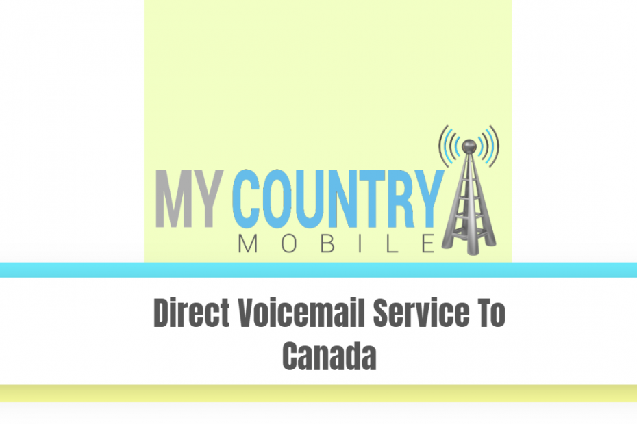Direct Voicemail Service To Canada - My Country Mobile