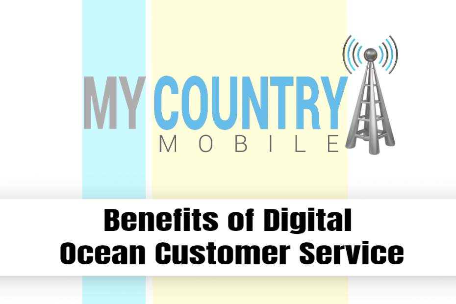 Benefits of Digital Ocean Customer Service - My Country Mobile